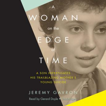 A Woman on the Edge of Time: A Son Investigates His Trailblazing Mother's Young Suicide