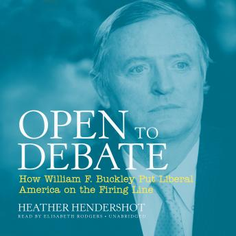Open to Debate: How William F. Buckley Put Liberal America on the Firing Line, Heather Hendershot