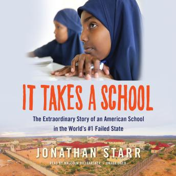 It Takes a School: The Extraordinary Story of an American School in the World's #1 Failed State, Jonathan Starr