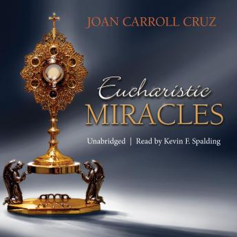 Eucharistic Miracles: and Eucharistic Phenomena in the Lives of the Saints