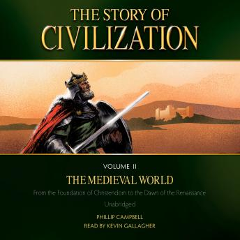 Download Story of Civilization Volume 2: The Medieval World by Phillip Campbell