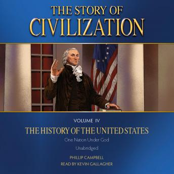 Download Story of Civilization Volume IV, The: The History of the United States by Phillip Campbell
