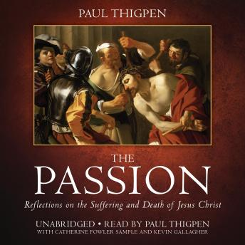 Download Passion: Reflections on the Suffering and Death of Jesus Christ by Paul Thigpen