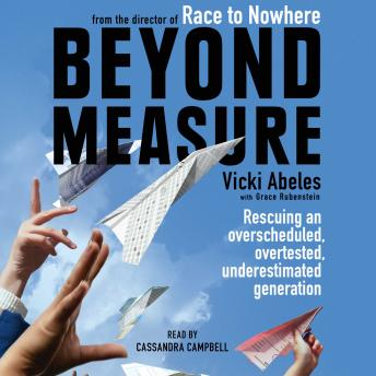 Beyond Measure: Rescuing an Overscheduled, Overtested, Underestimated Generation, Vicki Abeles