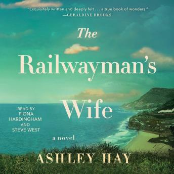 Railwayman's Wife: A Novel, Ashley Hay