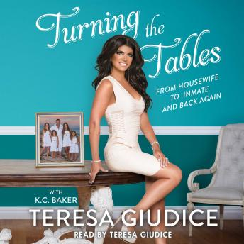 Turning the Tables, Audio book by Teresa Giudice, K.C. Baker