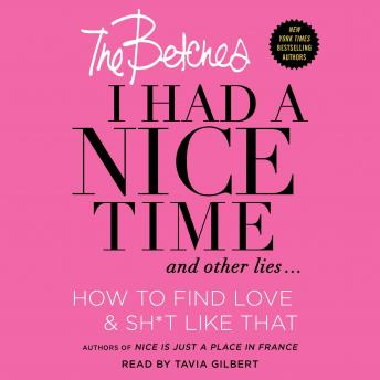 I Had a Nice Time And Other Lies...: How to find love & sh*t like that, The Betches