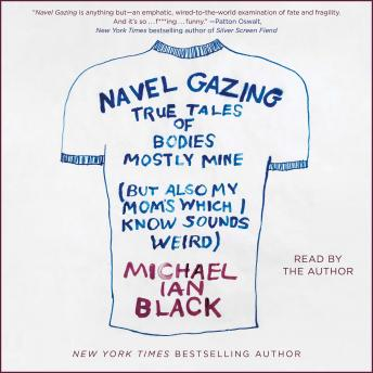 Navel Gazing: True Tales of Bodies, Mostly Mine (but also my mom's, which I know sounds weird), Michael Ian Black