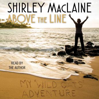 Above the Line: My Wild Oats Adventure, Shirley MacLaine