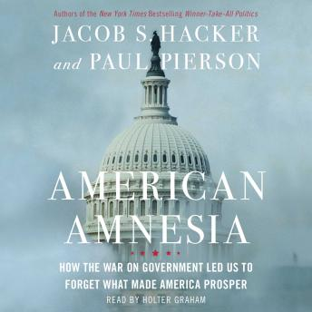 American Amnesia: How the War on Government Led Us to Forget What Made America Rich, Paul Pierson, Jacob S. Hacker