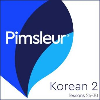 Pimsleur Korean Level 2 Lessons 26-30: Learn to Speak and Understand Korean with Pimsleur Language Programs, Pimsleur Language Programs