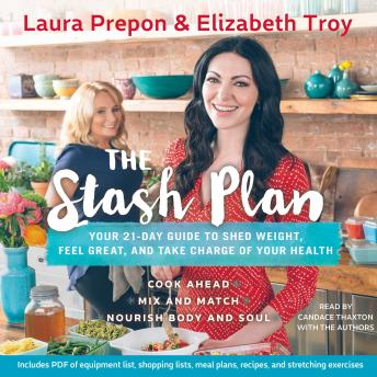 Stash Plan: Your 21-Day Guide to Shed Weight, Feel Great, and Take Charge of Your Health, Elizabeth Troy, Laura Prepon