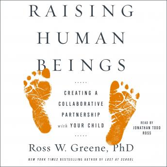 Raising Human Beings: Creating a Collaborative Partnership with Your Child, Ross W. Greene