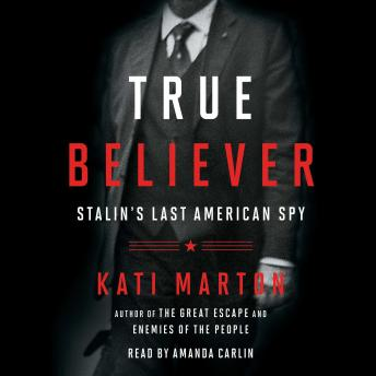 Download True Believer: Stalin's Last American Spy by Kati Marton