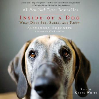 Inside of a Dog: What Dogs See, Smell, and Know, Alexandra Horowitz