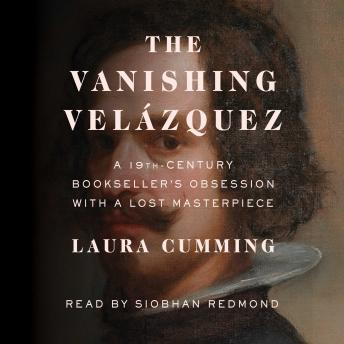 Download Vanishing Velázquez: A 19th Century Bookseller's Obsession with a Lost Masterpiece by Laura Cumming