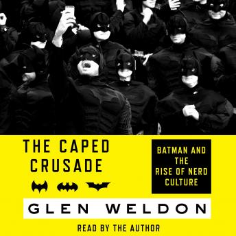 Download Caped Crusade: Batman and the Rise of Nerd Culture by Glen Weldon