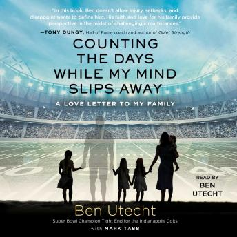 Counting the Days While My Mind Slips Away: A Love Letter to My Family, Ben Utecht