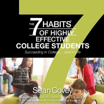 7 Habits of Highly Effective College Students: Succeeding in College... and in life, Sean Covey