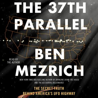 37th Parallel: The Secret Truth Behind America's UFO Highway, Ben Mezrich