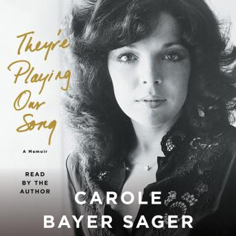 They're Playing Our Song: A Memoir, Carole Bayer Sager