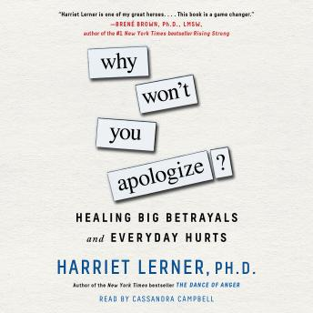 Why Won't You Apologize? Healing Big Betrayals and Everyday Hurts, Harriet Lerner