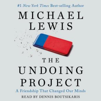 Undoing Project: A Friendship that Changed Our Minds, Michael Lewis