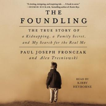 Foundling: The True Story of a Kidnapping, a Family Secret, and My Search for the Real Me, Paul Joseph Fronczak