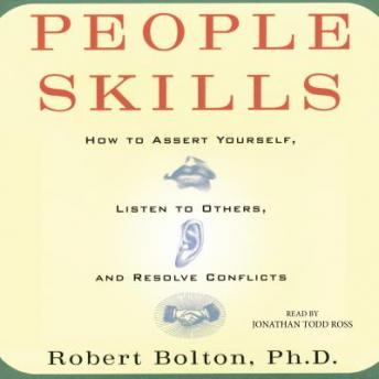 People Skills: How to Assert Yourself, Listen to Others, and Resolve Conflicts, Robert Bolton