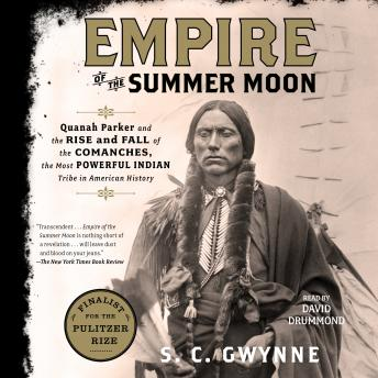 Empire of the Summer Moon: Quanah Parker and the Rise and Fall of the Comanches, the Most Powerful Indian Tribe in American History, Audio book by S. C.  Gwynne