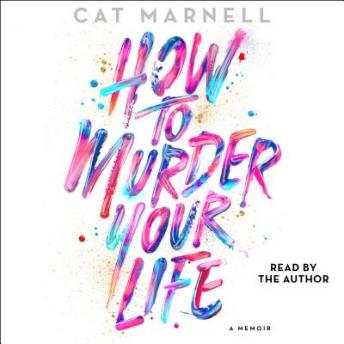 How to Murder Your Life: A Memoir Audiobook Free Download Online