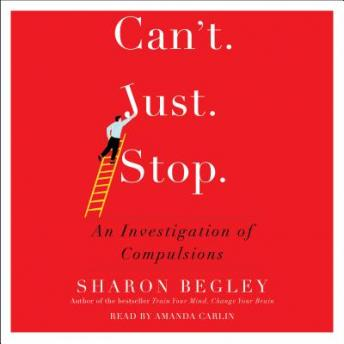 Can't Just Stop : An Investigation of Compulsion, Sharon Begley