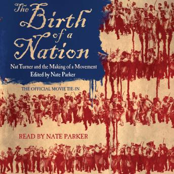 Birth of a Nation: Nat Turner and the Making of a Movement, Nate Parker