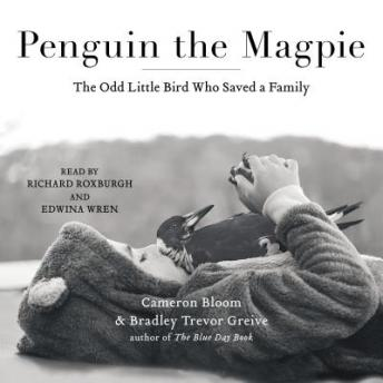 Penguin the Magpie: The Odd Little Bird Who Saved a Family, Cameron Bloom