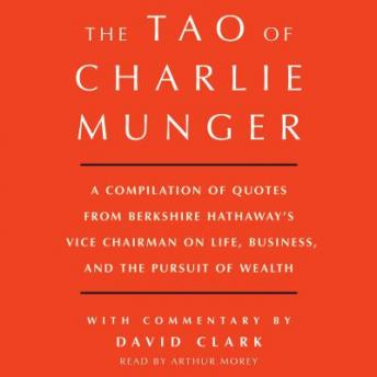 Download Tao of Charlie Munger: A Compilation of Quotes from Berkshire Hathaway's Vice Chairman on Life, Business, and the Pursuit of Wealth With Commentary by David Clark by David Clark
