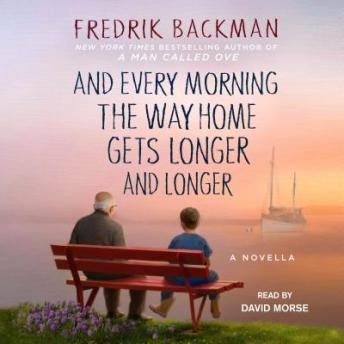 And Every Morning the Way Home Gets Longer and Longer: A Novella, Fredrik Backman