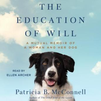 Education of Will : A Mutual Memoir of a Woman and Her Dog, Patricia B. McConnell