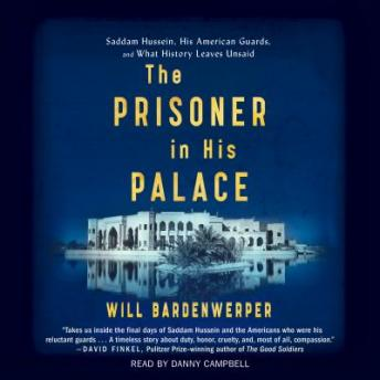 Prisoner in His Palace: Saddam Hussein and the Twelve Americans Who Guarded Him, Will Bardenwerper