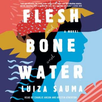 Flesh and Bone and Water: A Novel, Luiza Sauma