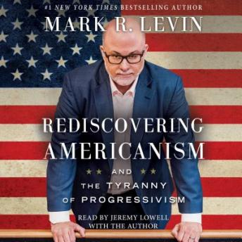 Rediscovering Americanism: And the Tyranny of Progressivism, Mark R. Levin