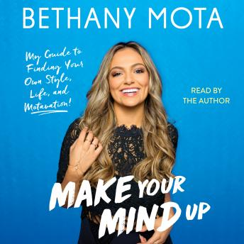 Make Your Mind Up: My Guide to Finding Your Own Style, Life, and Motavation!