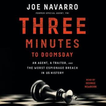 Three Minutes to Doomsday: An Agent, a Traitor, and the Worst Espionage Breach in U.S. History, Joe Navarro
