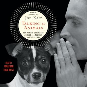 Talking to Animals: How You Can Understand Animals and They Can Understand You, Jon Katz