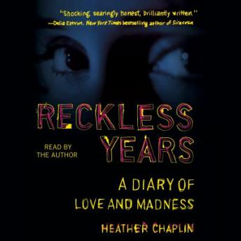 Reckless Years: A Diary of Love and Madness, Heather Chaplin