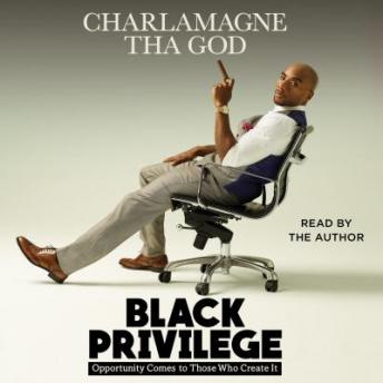 Download Black Privilege: Opportunity Comes to Those Who Create It by Charlamagne Tha God