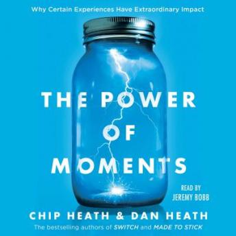Download Power of Moments: Why Certain Experiences Have Extraordinary Impact by Chip Heath, Dan Heath