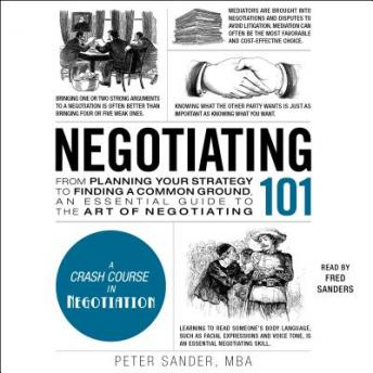Negotiating 101: From Planning Your Strategy to Finding a Common Ground, an Essential Guide to the Art of Negotiating, Peter Sander