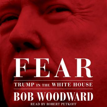 Fear: Trump in the White House, Audio book by Bob Woodward
