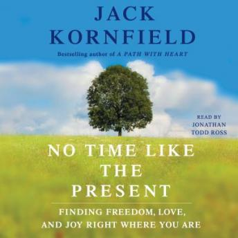 No Time Like the Present: Finding Freedom, Love, and Joy Right Where You Are, Jack Kornfield