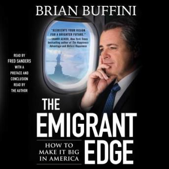 Emigrant Edge: How to Make It Big in America, Brian Buffini